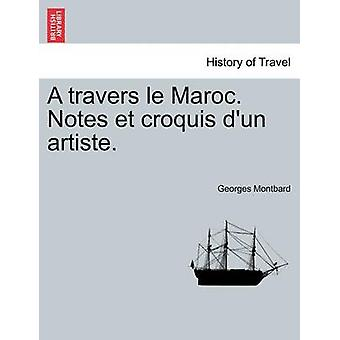 Un le travers Maroc. Notes et croquis dun artiste. di Montbard & Georges