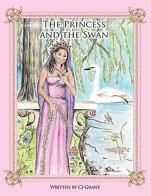 The Princess and the Swan by Grant & Cj
