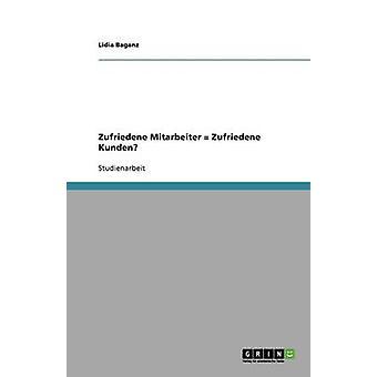 Zufriedene Mitarbeiter  Zufriedene Kunden Eine Untersuchung im Bankensektor by Baganz & Lidia