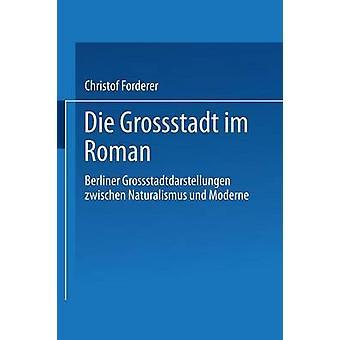 Die Grostadt im Roman Berliner Grostadtdarstellungen zwischen Naturalismus und Moderne di Forderer & Christof