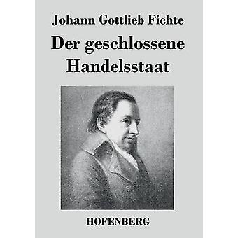Der Geschlossene Handelsstaat durch Johann Gottlieb Fichte