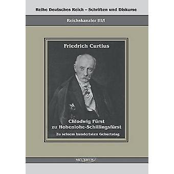 Chlodwig Furst Zu HohenloheSchillingsfurst. Zu Seinem Hundertsten Geburtstag by Curtius & Friedrich