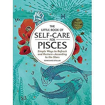 Den lilla boken egenvård för fiskarna: enkla sätt att uppdatera och återställa-enligt stjärnorna (astrologi egenvård)