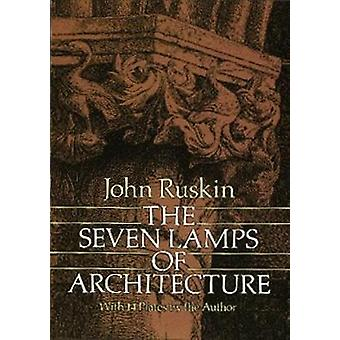 The Seven Lamps of Architecture (New edition) by John Ruskin - 978048