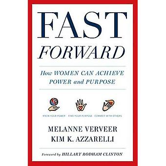 Fast Forward - How Women Can Achieve Power and Purpose by Melanne Verv