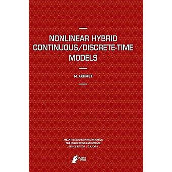 Nonlinear Hybrid ContinuousDiscreteTime Models by Akhmet & Marat