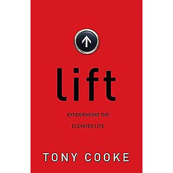 Lift - Experiencing the Elevated Life by Tony Cooke - 9781680311303 Bo