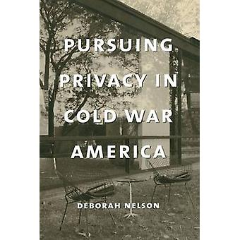 Pursuing Privacy in Cold War America by Deborah Nelson - 978023111121