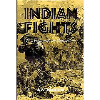 Indian Fights New Facts on Seven Encounters by Vaughn & J. W.
