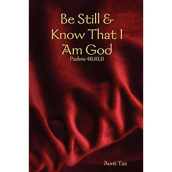 Be Still  Know That I Am God by Aunt Taz & Taz