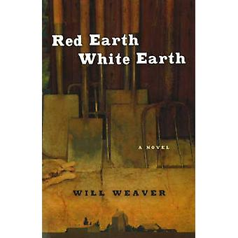 Red Earth - White Earth - A Novel by Will Weaver - 9780873515559 Book