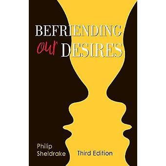 Befriending Our Desires by Sheldrake & Philip