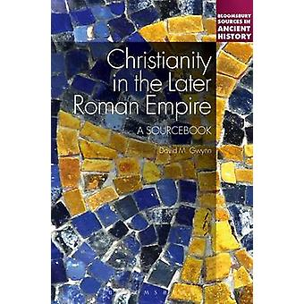 Christianity in the Later Roman Empire A Sourcebook by Gwynn & David M.
