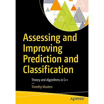 Assessing and Improving Prediction and Classification  Theory and Algorithms in C by Masters & Timothy