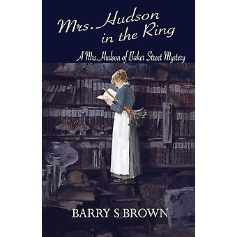 Mrs. Hudson in the Ring Mrs. Hudson of Baker Street Book 3 by Brown & Barry S