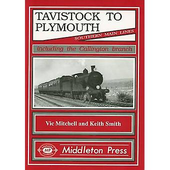 Tavistock to Plymouth and Callington Branch by Vic Mitchell & Keith Smith