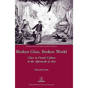 Broken Glass Broken World Glass in French Culture in the Aftermath of 1870 by Scott & Hannah
