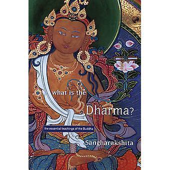 What is the Dharma? - The Essential Teachings of the Buddha by Bikshu