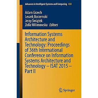 Information Systems Architecture and Technology Proceedings of 36th International Conference on Information Systems Architecture and Technology  ISAT 2015  Part II by Grzech & Adam