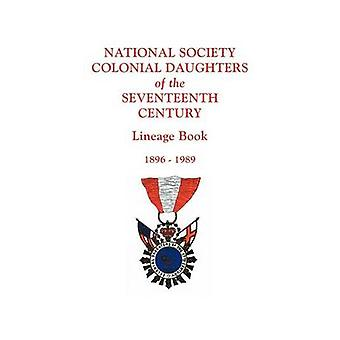 National Society Colonial Daughters of the Seventeenth Century. Lineage Book 18961989 by NS Colonial Daughters & 17th Century