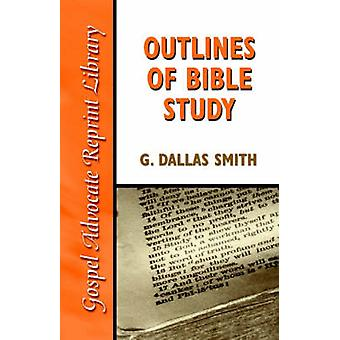 Outlines of Bible Study An EasyToFollow Guide to Greater Bible Knowledge by Smith & G. Dallas