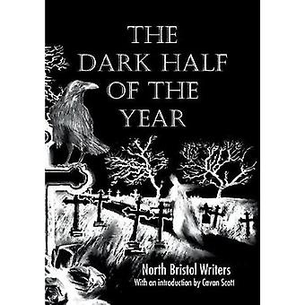 The Dark Half of the Year By the North Bristol Writers by Millsted & Ian
