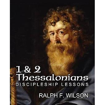 1 and 2 Thessalonians Discipleship Lessons by Wilson & Ralph F.