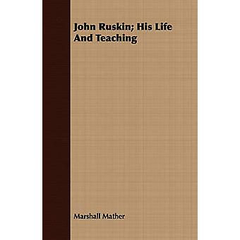 John Ruskin His Life and Teaching by Mather & Marshall