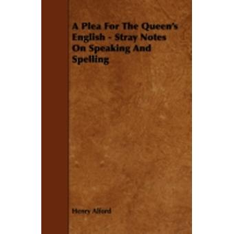 A Plea for the Queens English  Stray Notes on Speaking and Spelling by Alford & Henry