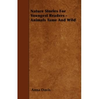 Nature Stories For Youngest Readers  Animals Tame And Wild by Davis & Anna
