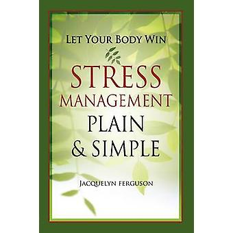 Let Your Body Win  Stress Management Plain  Simple by Ferguson & Jacquelyn