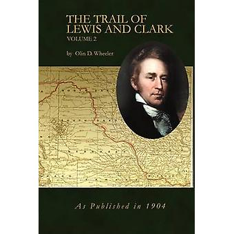 The Trail of Lewis and Clark Volume 2 by Wheeler & Olin D.