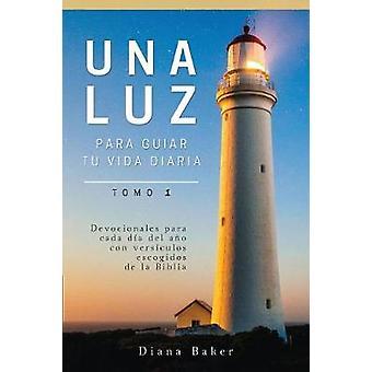 Una Luz Para Guiar Tu Vida  Tomo 1 Devocionales para cada da del ao con versculos escogidos de la Biblia by Bagster & Samuel