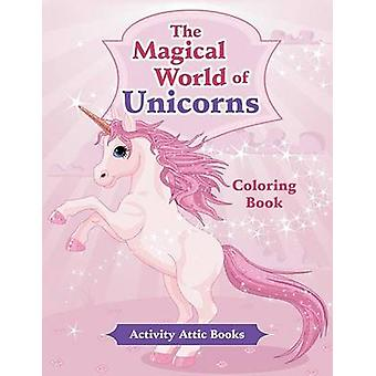 The Magical World of Unicorns Coloring Book by Activity Attic Books