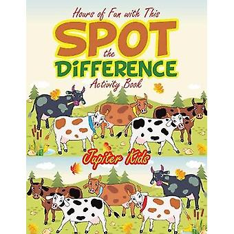 Hours of Fun with This Spot the Difference Activity Book by Jupiter Kids