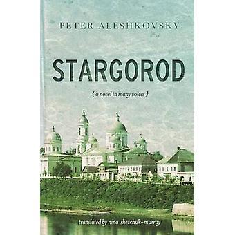 Stargorod A novel in many voices by Aleshkovsky & Peter