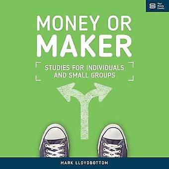 Money or Maker Studies for Individuals and Small Groups by Lloydbottom & Mark