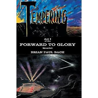Forward to Glory Tempering by Bach & Brian Paul