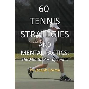 60 Tennis Strategies and Mental Tactics The Mental Part of Tennis by Correa & Joseph