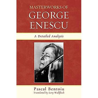 Masterworks of George Enescu A Detailed Analysis by Bentoiu & Pascal