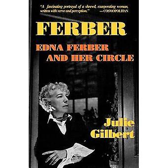 Ferber Edna Ferber ja hänen piirinsä kirjoittanut Julie Gilbert
