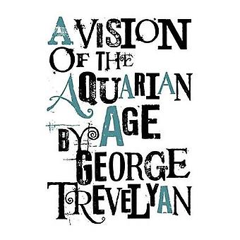 A Vision of the Aquarian Age by Trevelyan & George