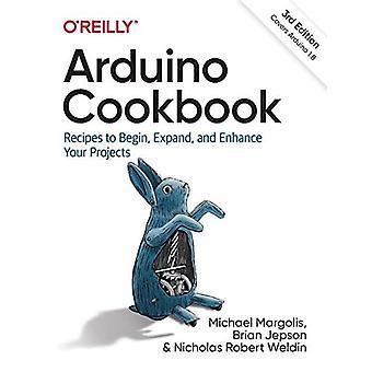 Arduino Kokebok: Oppskrifter for å begynne, utvide og forbedre prosjektene dine
