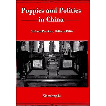 Poppies and Politics in China - Sichuan Province - 1840s to 1940s by X