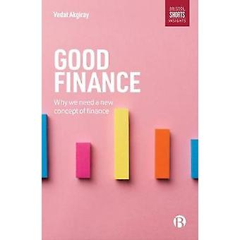 Good Finance - Why We Need a New Concept of Finance by Vedat Akgiray -