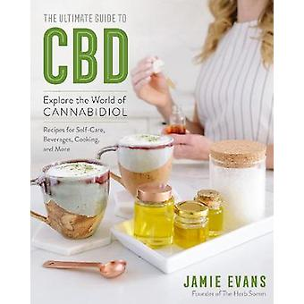 The Ultimate Guide to CBD - Explore The World of Cannabidiol by Jamie