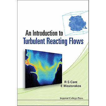 An Introduction to Turbulent Reacting Flows by R.S. Cant - E. Mastora
