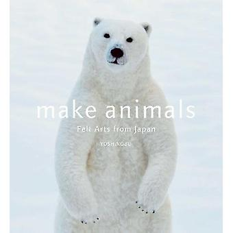 Make Animals - Felt Arts from Japan by YOSHiNOBU - 9781974700691 Book