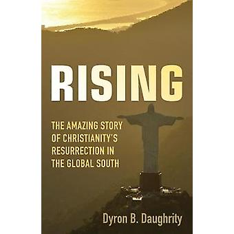 Rising - The Amazing Story of Christianity's Resurrection in the Globa