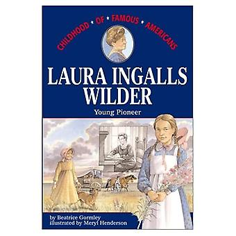 Laura Ingalls Wilder (Childhood of Famous Americans)